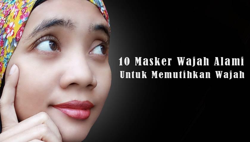 10 Masker Wajah Alami untuk Memutihkan Wajah dan Cara Membuatnya