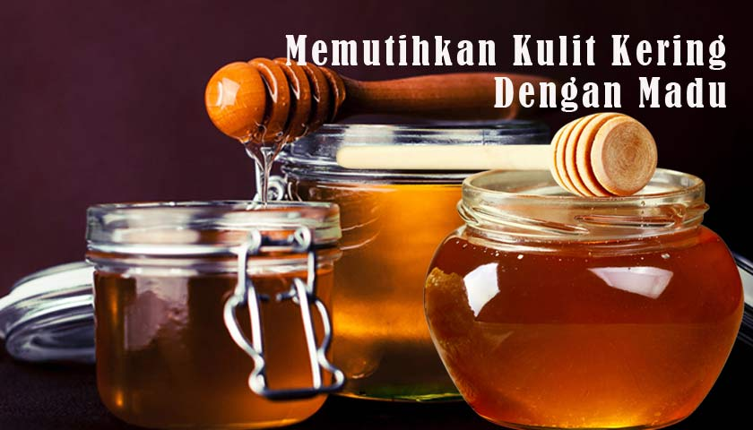 cara memutihkan kulit kering dengan madu