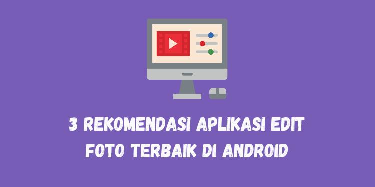 3 Rekomendasi Aplikasi Edit Foto Terbaik di Android 2021